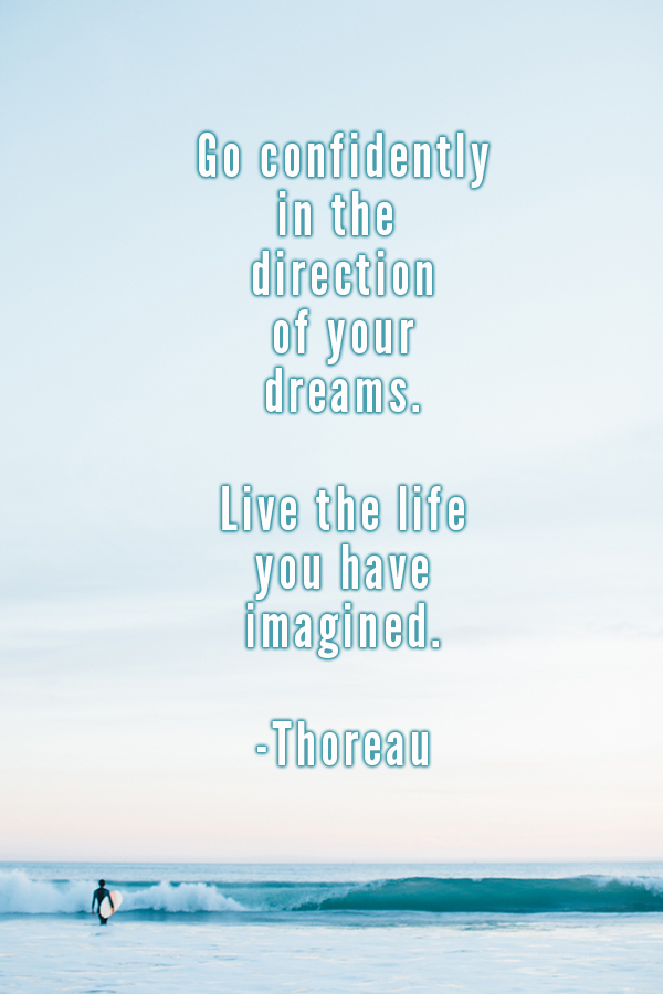 Go confidently in the direction of your dreams. Life the life you have imagined. - Thoreau // WeAreAdventure.us